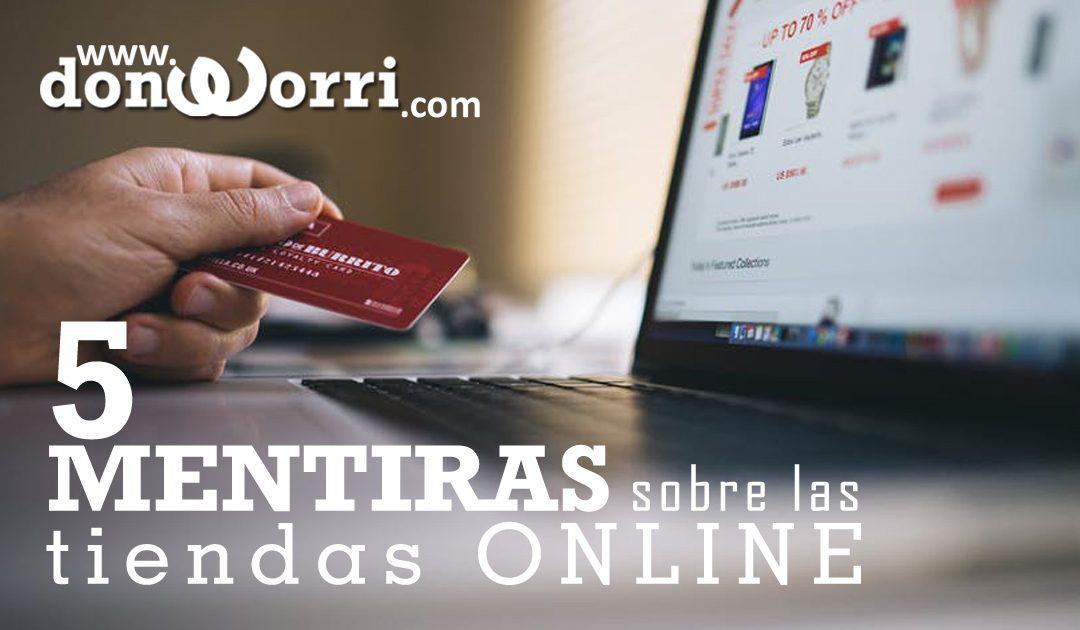 5 MENTIRAS sobre las tiendas on-line.